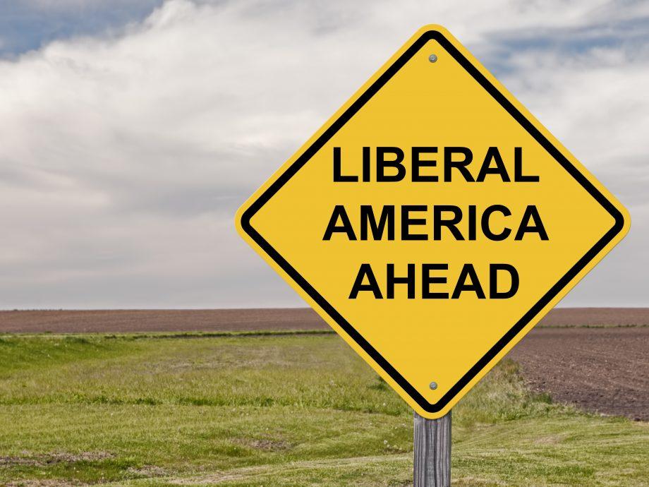 Caution – Liberal America Ahead