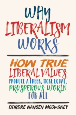 McCloskey – Why Liberalism Works