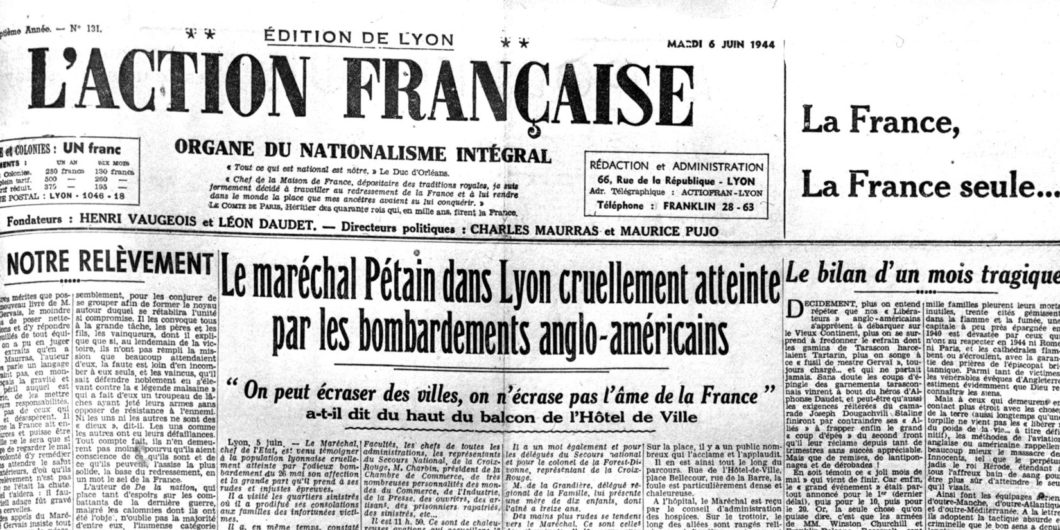 frontpage newspaper of french royalist and extreme-right movement dated june 06, 1944 : visit of marshal Philippe Petain in Lyon ( newspaper founded by Henri Vaugeois et Leon Daudet, political directors Charles Maurras and Maurice Pujo)